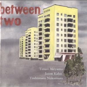 TETUZI AKIYAMA / 秋山徹次 / Between Two / ビトウィーン・トゥー