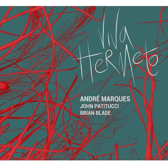 ANDRE MARQUES & JOHN PATITUCCI & BRIAN BLADE / アンドレ・マルキス&ジョン・パティトゥッチ&ブライアン・ブレイド / VIVA HERMETO