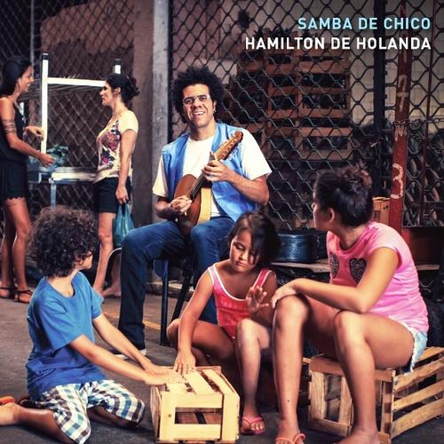 HAMILTON DE HOLANDA / アミルトン・ヂ・オランダ / SAMBA DE CHICO
