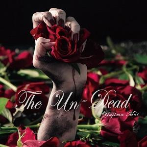 矢島舞依 / The Un-Dead / アンデッド