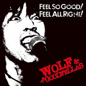 WOLF & THE GOODFELLAS / FEEL SO GOOD! FEEL ALL RIGHT!