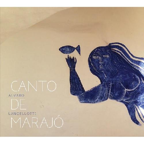 ALVARO LANCELLOTTI / アルヴァーロ・ランセロッチ / CANTO DE MARAJO