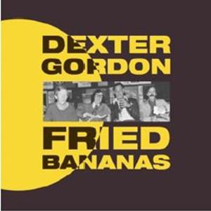 DEXTER GORDON / デクスター・ゴードン / Fried Bananas(LP)