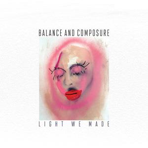 BALANCE & COMPOSURE / LIGHT WE MADE (LP)