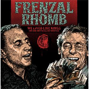 FRENZAL RHOMB / WE LIVED LIKE KINGS - THE BEST OF FRENZAL RHOMB