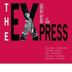 DAISUKE YOSHIOKA & The Express / 吉岡大輔 & ジ・エクスプレス / The Express / ジ・エクスプレス