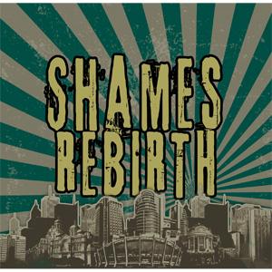 SHAMES / REBIRTH
