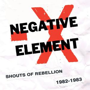 NEGATIVE ELEMENT / SHOUTS OF REBELLION 1982 - 1983