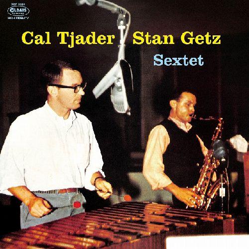CAL TJADER & STAN GETZ / カル・ジェイダー&スタン・ゲッツ / CAL TJADER - STAN GETZ SEXTET / カル・ジェイダー-スタン・ゲッツ・セクステット
