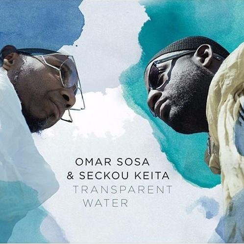 OMAR SOSA & SECKOU KEITA / オマール・ソーサ & セック・ケイタ / TRANSPARENT WATER