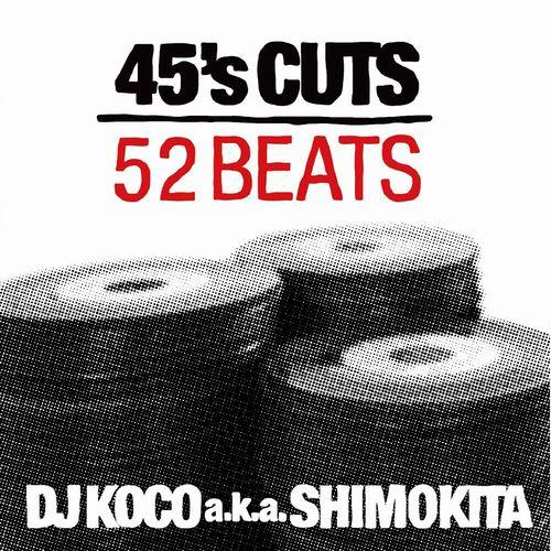 DJ KOCO aka SHIMOKITA / DJココ / 45's CUTS 52BEATS