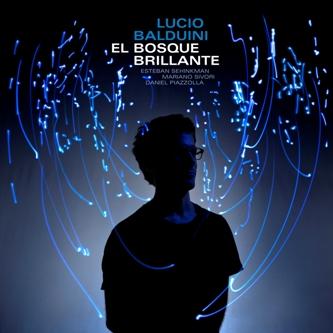 LUCIO BALDUINI / ルシオ・バルドゥイニ / EL BOSQUE BRILLANTE