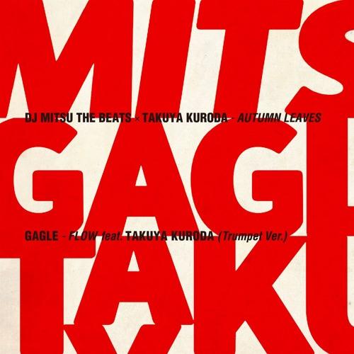 DJ Mitsu the Beats x Takuya Kuroda (黒田卓也) /GAGLE / Autumn Leaves / Flow feat. Takuya Kuroda ( Trumpet Ver.)