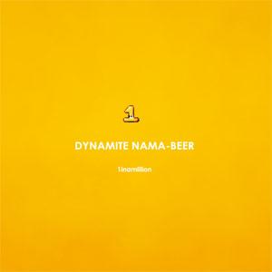 1inamillion / DYNAMITE NAMA-BEER