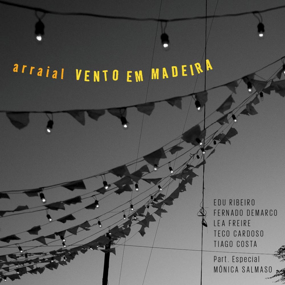 VENTO EM MADEIRA / ヴェント・エン・マデイラ / ARRAIAL
