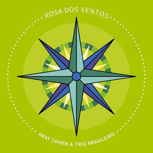 ANAT COHEN & TRIO BRASILEIRO / アナット・コーエン & トリオ・ブラジレイロ / ROSA DOS VENTOS