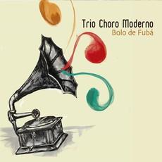 TRIO CHORO MODERNO / トリオ・ショーロ・モデルノ / BOLO DE FUBA
