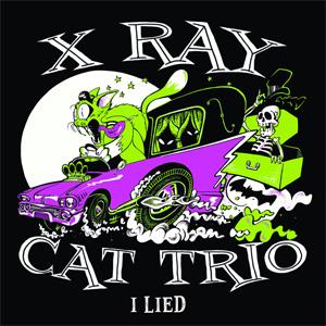 """X RAY CAT TRIO / I LIED (7"""")"""