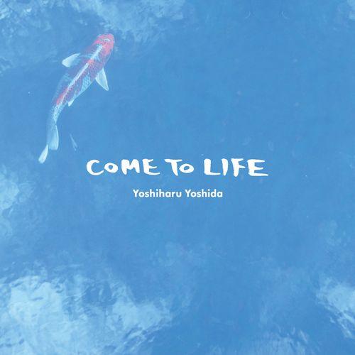 YOSHIHARU YOSHIDA / COME TO LIFE