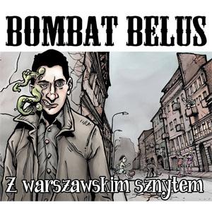 BOMBAT BELUS / Z WARSZAWSKIM SZNYTEM