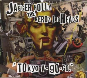 JAGGER HOLLY / THE NERDY JUGHEADS / TOKYO A-GO-GO