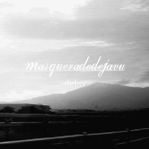masqueradedejavu / delay