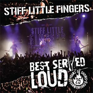 STIFF LITTLE FINGERS / スティッフ・リトル・フィンガーズ / BEST SERVED LOUD