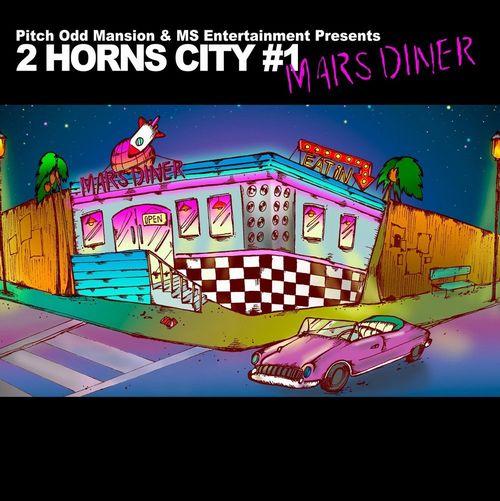"Pitch Odd Mansion & MS Entertainment       / Pitch Odd Mansion & MS Entertainment Presents""2 HORNS CITY #1 -MARS DINER-"""