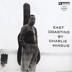CHARLES MINGUS / チャールズ・ミンガス / イースト・コースティング+2(UHQCD)