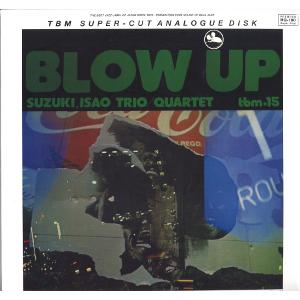 ISAO SUZUKI 鈴木勲 / Blow Up (2LP/180g/ 45RPM )