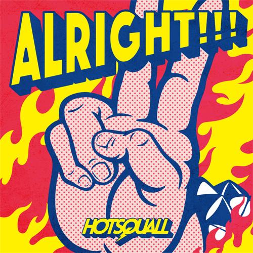 HOTSQUALL / ALRIGHT!!!