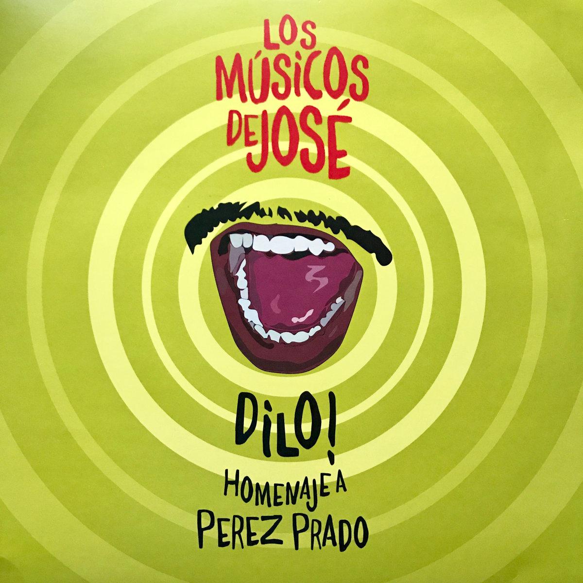LOS MUSICOS DE JOSE / ロス・ムジコス・デ・ホセ / DILO! A TRIBUTE TO PEREZ PRADO