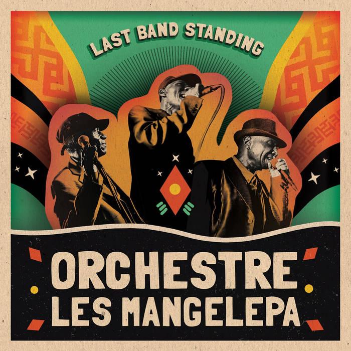 ORCHESTRE LES MANGELEPA / オルケストル・レ・マンジュレパ / LAST BAND STANDING