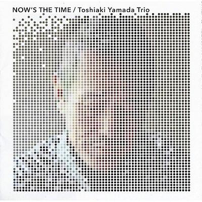 TOSHIAKI YAMADA 山田敏昭 / NOW'S THE TIME / ナウズ・ザ・タイム