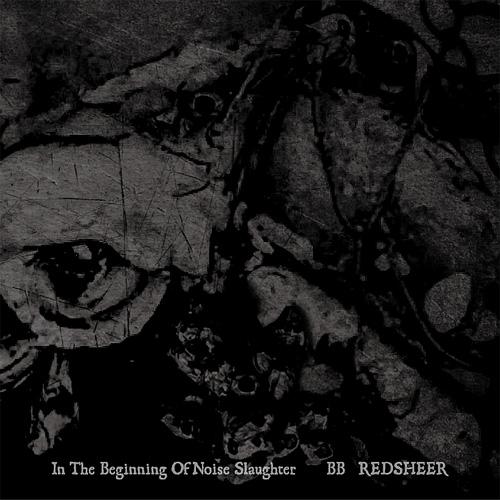 BB / REDSHEER / In the beginning of noise slaughter