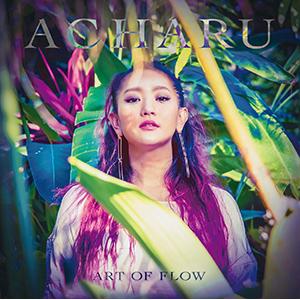 ACHARU / アチャル / ART OF FLOW