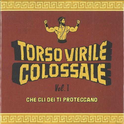 TORSO VIRILE COLOSSALE / VOL.1: CHE GLI DEI TI PROTEGGANO