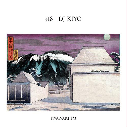 DJ KIYO / DJキヨ / IWAWAKI FM×DJ KIYO