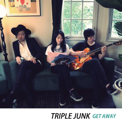 TRIPLE JUNK / GET AWAY