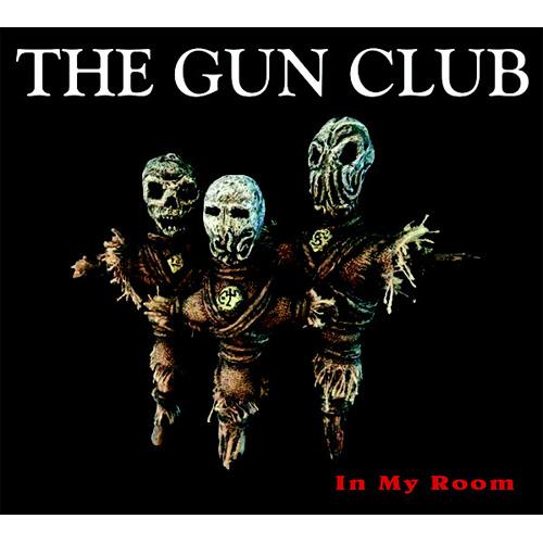 GUN CLUB / ガンクラブ / IN MY ROOM