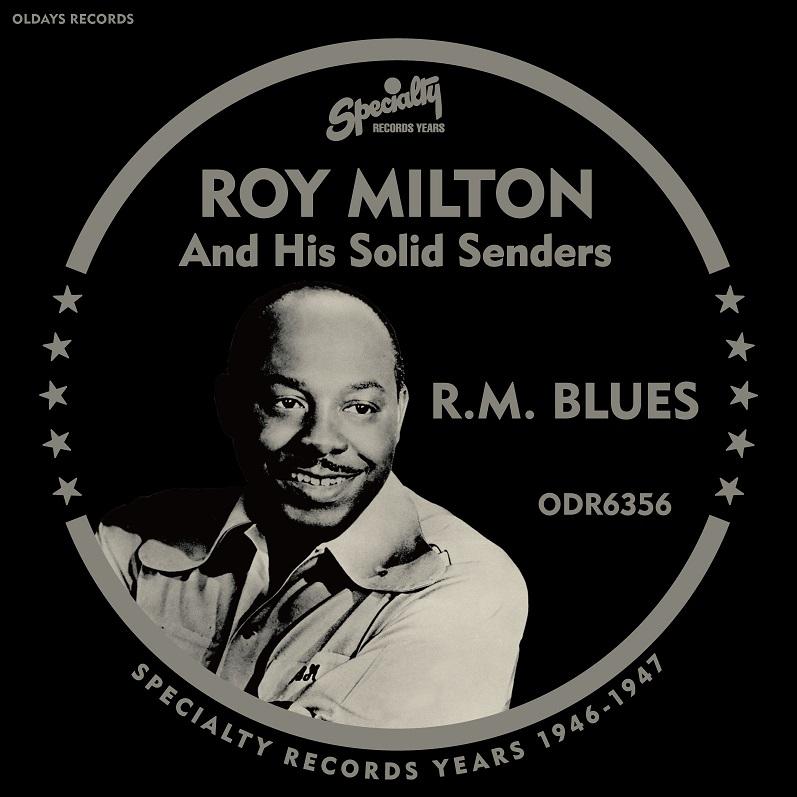 ROY MILTON & HIS SOLID SENDERS / ロイ・ミルトン・アンド・ヒズ・ソリッド・センダーズ / R.M. BLUES / R.M.ブルース