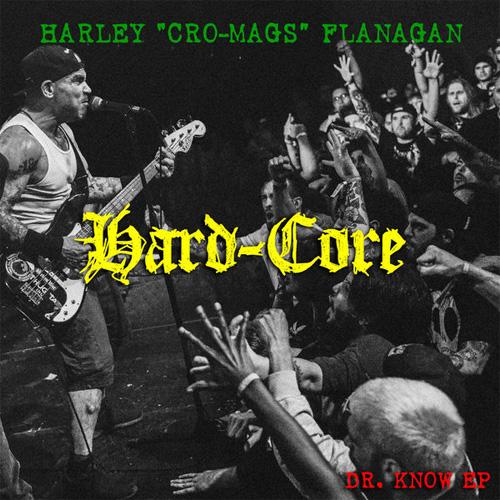 HARLEY FLANAGAN (CRO-MAGS) / HARD CORE