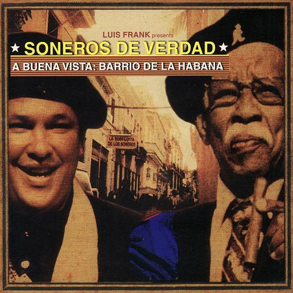 SONEROS DE VERDAD & LUIS FRANK ARIAS MOSQUERA / ソネーロス・デ・ベルダ & ルイス・フランク・アリアス・モスケーラ / A BUENA VISTA:BARIO DE LA HABANA
