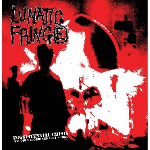 LUNATIC FRINGE / EGGSISTENTIAL CRISIS