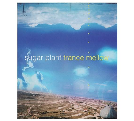 sugar plant / trance mellow