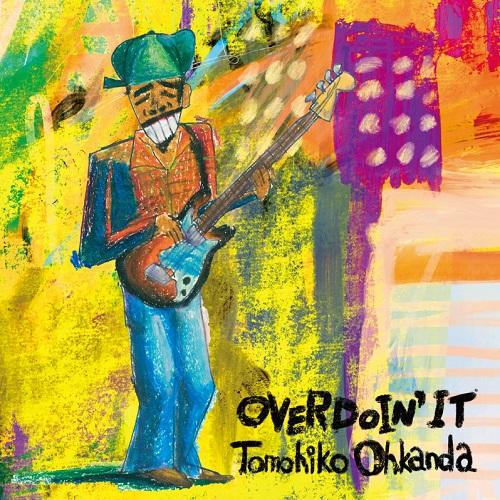 Tomohiko Ohkanda / 大神田智彦 / OVERDOIN' IT
