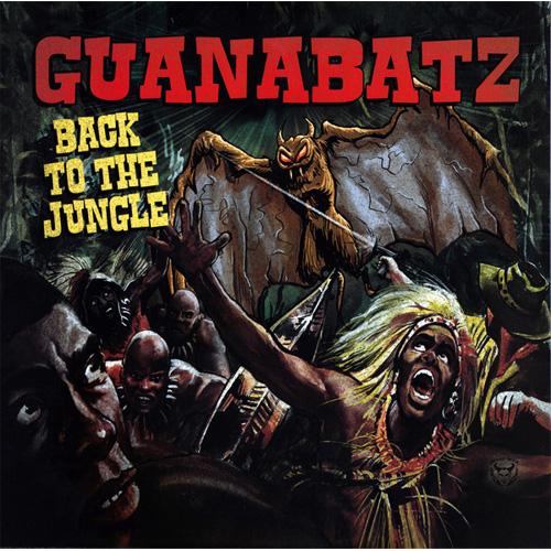 GUANA BATZ / グアナバッツ / BACK TO THE JUNGLE