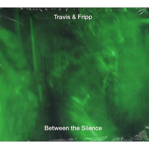 THEO TRAVIS/ROBERT FRIPP トラヴィス&フリップ / BETWEEN THE SILENCE