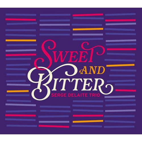 SERGE DELAITE / セルジュ・デラート / SWEET AND BITTER / スウィート・アンド・ビター