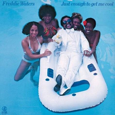 FREDDIE WATERS / フレディ・ウォーターズ / JUST ENOUGH TO GET ME COOL / ジャスト・イナフ・トゥ・ゲット・ミー・クール